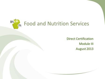 Food and Nutrition Services Direct Certification Module III August 2013.