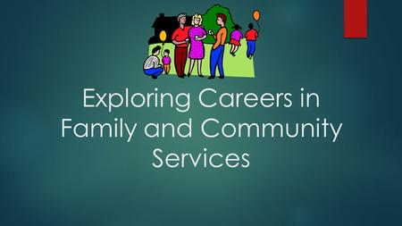 Exploring Careers in Family and Community Services.