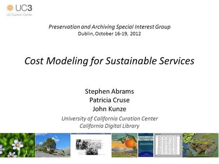 Cost Modeling for Sustainable Services Stephen Abrams Patricia Cruse John Kunze University of California Curation Center California Digital Library Preservation.