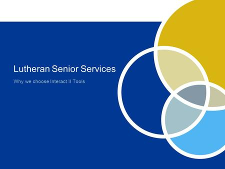 Lutheran Senior Services Why we choose Interact II Tools.