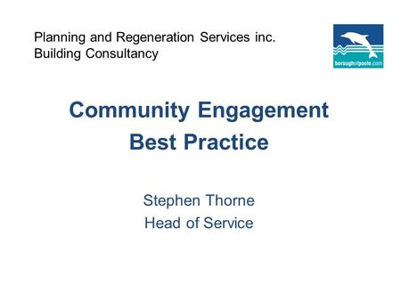 Planning and Regeneration Services inc. Building Consultancy Community Engagement Best Practice Stephen Thorne Head of Service.