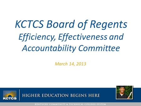March 14, 2013 KCTCS Board of Regents Efficiency, Effectiveness and Accountability Committee.
