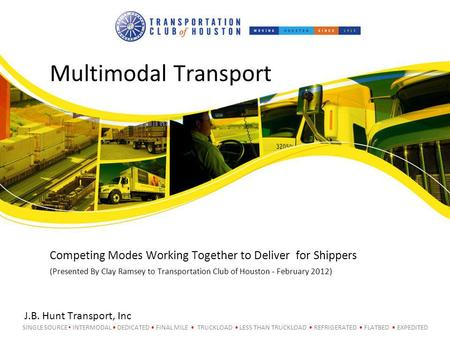SINGLE SOURCE INTERMODAL DEDICATED FINAL MILE TRUCKLOAD LESS THAN TRUCKLOAD REFRIGERATED FLATBED EXPEDITED Multimodal Transport J.B. Hunt Transport, Inc.
