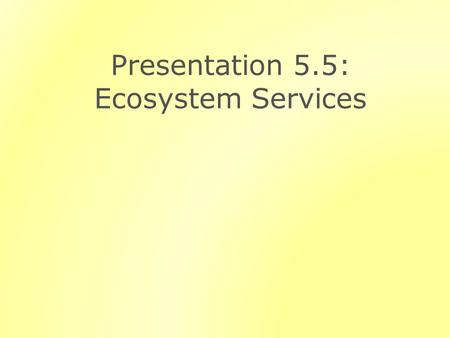 Presentation 5.5: Ecosystem Services. Outline Defining Ecosystem Services Key Ecosystem Services Provided by Forests Ecosystem Markets and Payments for.