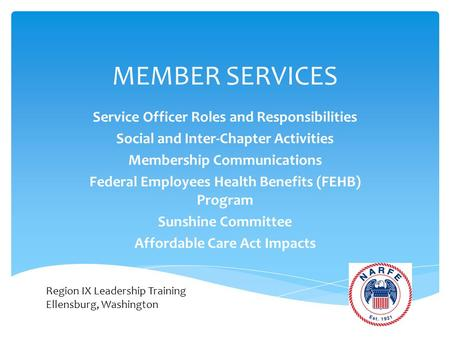 MEMBER SERVICES Service Officer Roles and Responsibilities Social and Inter-Chapter Activities Membership Communications Federal Employees Health Benefits.