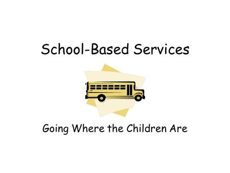 School-Based Services Going Where the Children Are.