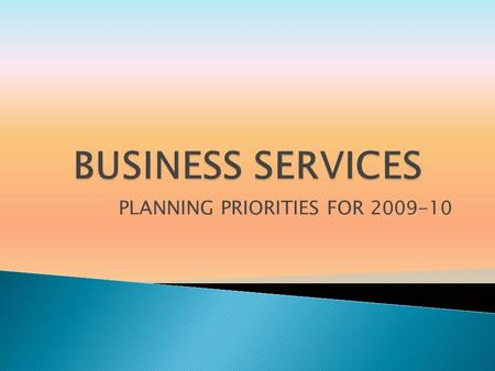 PLANNING PRIORITIES FOR 2009-10. BUSINESS SERVICES ADMINISTRATION CONTROLLER BUDGETING PURCHASING AND INVENTORY INFORMATION TECHNOLOGY PARKING 2.