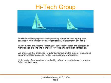 (c) Hi-Tech Group, LLC, 2004- 2009. 1 Hi-Tech Group The Hi-Tech Group specializes in providing competent and high-quality services in Human Resource &