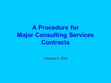 A Procedure for Major Consulting Services Contracts February 8, 2008.