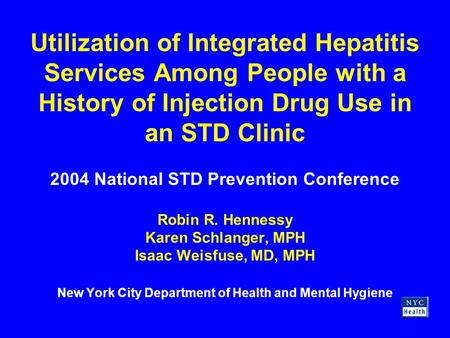 Utilization of Integrated Hepatitis Services Among People with a History of Injection Drug Use in an STD Clinic 2004 National STD Prevention Conference.