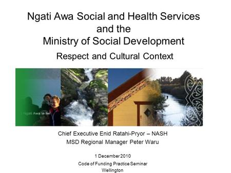 Ngati Awa Social and Health Services and the Ministry of Social Development Respect and Cultural Context Chief Executive Enid Ratahi-Pryor – NASH MSD Regional.