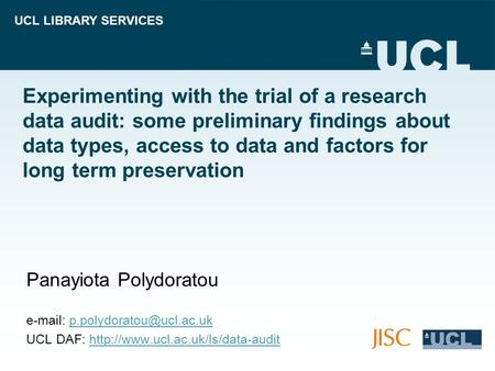 UCL LIBRARY SERVICES Experimenting with the trial of a research data audit: some preliminary findings about data types, access to data and factors for.