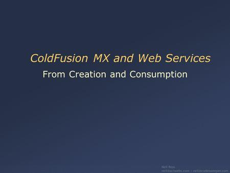 ColdFusion MX and Web Services From Creation and Consumption.