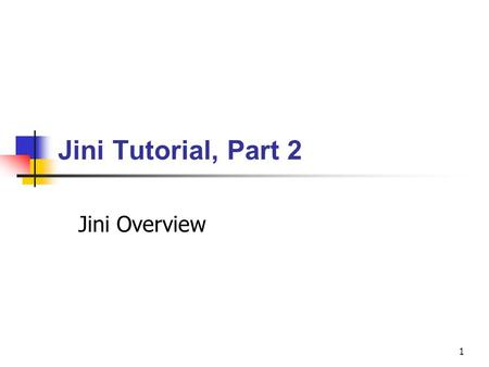 Jini Tutorial, Part 2 Jini Overview.