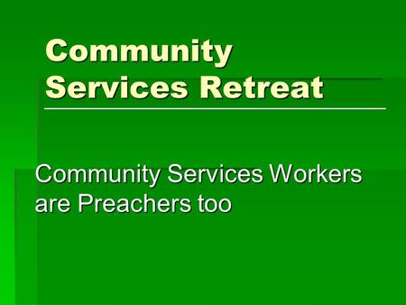 Community Services Retreat Community Services Workers are Preachers too.