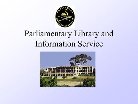 Parliamentary Library and Information Service. PARLIAMENT OF WESTERN AUSTRALLIA The STRUCTURE (as at April 1 1998) 3 Departments Legislative Council Legislative.