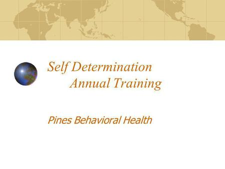Self Determination Annual Training Pines Behavioral Health.