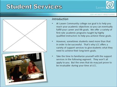 Lassen Community College NEW STUDENT ORIENTATION Introduction At Lassen Community college our goal is to help you reach your academic objectives so you.