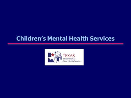 Childrens Mental Health Services. Part 1 DSHS Legislative Appropriation Request(s) for Children's Mental Health Services for FY2008-FY2009.