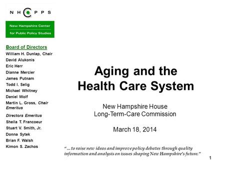 11 …to raise new ideas and improve policy debates through quality information and analysis on issues shaping New Hampshires future. Aging and the Health.