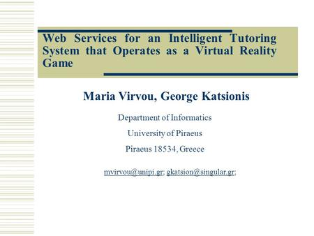 Web Services for an Intelligent Tutoring System that Operates as a Virtual Reality Game Maria Virvou, George Katsionis Department of Informatics University.
