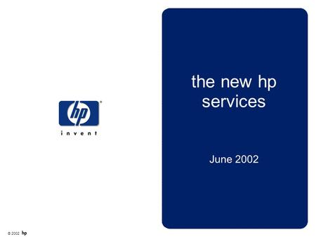 © 2002 hp services the new hp services June 2002.