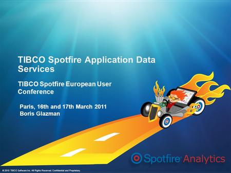 © 2010 TIBCO Software Inc. All Rights Reserved. Confidential and Proprietary. TIBCO Spotfire Application Data Services TIBCO Spotfire European User Conference.
