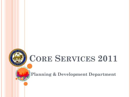 C ORE S ERVICES 2011 Planning & Development Department.