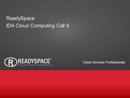 1 Cloud Services Professionals ReadySpace IDA Cloud Computing Call 6.
