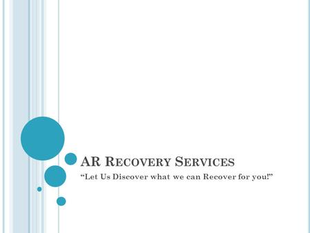 AR R ECOVERY S ERVICES Let Us Discover what we can Recover for you!