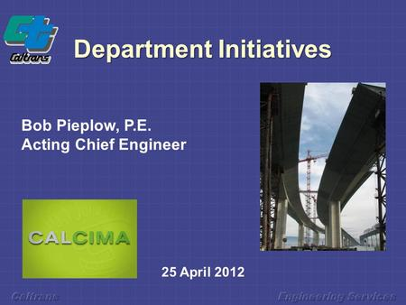 Department Initiatives 25 April 2012 Bob Pieplow, P.E. Acting Chief Engineer.