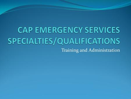 Training and Administration. CAP ES Specialties There are 41 emergency services specialties listed in CAPR 60-3, including: Airborne Photographer Flight.