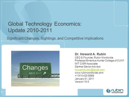 Global Technology Economics: Update 2010-2011 Significant Changes, Sightings, and Competitive Implications Dr. Howard A. Rubin CEO & Founder, Rubin Worldwide.