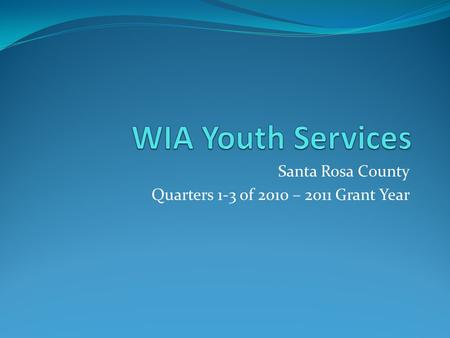 Santa Rosa County Quarters 1-3 of 2010 – 2011 Grant Year.