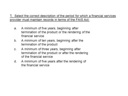 A.A minimum of five years, beginning after termination of the product or the rendering of the financial service b.A minimum of ten years, beginning after.