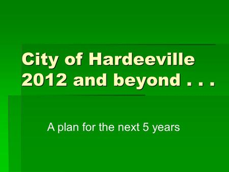 City of Hardeeville 2012 and beyond... A plan for the next 5 years.