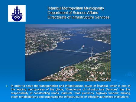 İstanbul Metropolitan Municipality Department of Science Affairs Directorate of Infrastructure Services In order to solve the transportation and infrastructure.