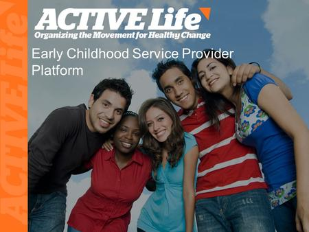 Early Childhood Service Provider Platform. Background ACTIVE Life: Austin-Based 501(c)(3) Current Impact: ~3 Million Texans Services: Technology Programs.