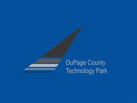 1 DuPage County Technology Park. Creating A Vision The idea of a Technology Park advanced by Speaker Hastert Supported by DuPage County Board Chairman.