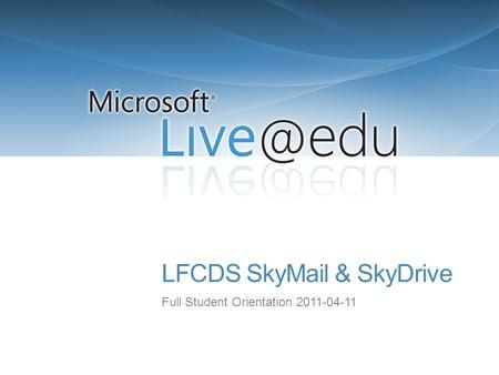 LFCDS SkyMail & SkyDrive Full Student Orientation 2011-04-11.