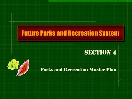 Future Parks and Recreation System Section 4 Parks and Recreation Master Plan.