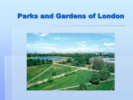 Parks and Gardens of London. London`s parks are full of trees,