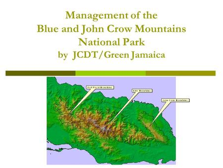 Management of the Blue and John Crow Mountains National Park by JCDT/Green Jamaica.
