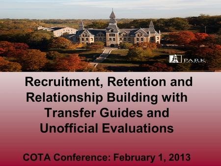 Recruitment, Retention and Relationship Building with Transfer Guides and Unofficial Evaluations COTA Conference: February 1, 2013.