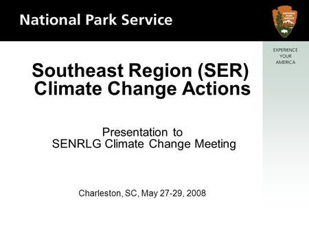 Southeast Region (SER) Climate Change Actions Presentation to SENRLG Climate Change Meeting Charleston, SC, May 27-29, 2008.