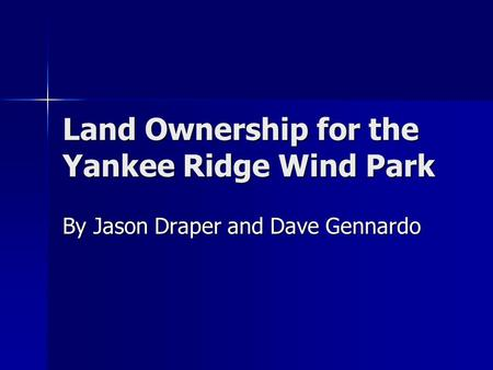 Land Ownership for the Yankee Ridge Wind Park By Jason Draper and Dave Gennardo.