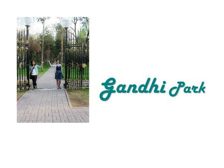 Gandhi Park. Gandhi Park is located in the Medeu area of the city Almaty. It is located at the crossroads of Gandhi Street and small Zheltoksan Street.