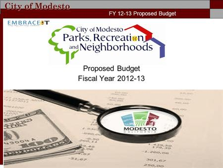 City of Modesto FY 11-12 Proposed Budget Proposed Budget Fiscal Year 2012-13 FY 12-13 Proposed Budget.