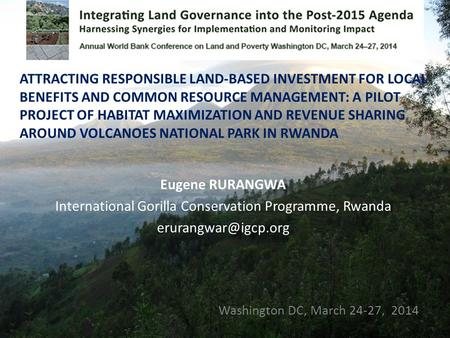 Eugene RURANGWA International Gorilla Conservation Programme, Rwanda Washington DC, March 24-27, 2014 ATTRACTING RESPONSIBLE LAND-BASED.