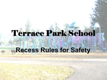 Terrace Park School Recess Rules for Safety. Terrace Park Recess Boundaries Stairs and Bridges Gym Commons Sundial Off Limits Big Toy New Toy East Field.